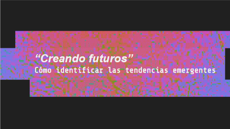 Creando futuros, coolhunting, investigación de tendencias, Meetup Sevilla